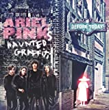 Before Today - Ariel Pink's Haunted Graffiti