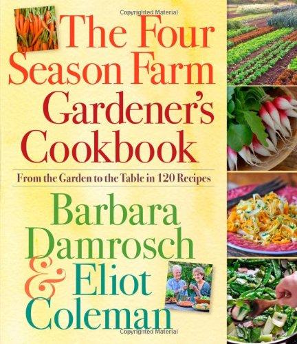 The Four Season Farm Gardener's Cookbook by Barbara Damrosch, Eliot Coleman