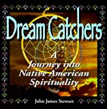Dream Catchers: Journey Into Native American Spirituality