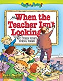 When The Teacher Isn t Looking: And Other Funny School Poems (Giggle Poetry)