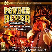 Powder River, The Complete Seventh Season (       UNABRIDGED) by Jerry Robbins Narrated by Jerry Robbins, The Colonial Radio Players