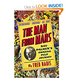 The Man from Mars: Ray Palmer's Amazing Pulp Journey by Fred Nadis