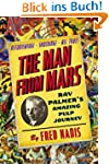 The Man from Mars: Ray Palmer's Amazi...