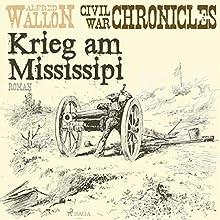 Krieg am Mississipi (Civil War Chronical 2) Hörbuch von Alfred Wallon Gesprochen von: Thorsten Jost