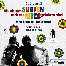 Als wir zum Surfen noch ans Meer gefahren sind: Unser Leben vor dem Internet Hörbuch von Boris Hänssler Gesprochen von: Christian Ulmen
