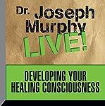 Developing Your Healing Consciousness: Dr. Joseph Murphy LIVE! | Dr. Joseph Murphy
