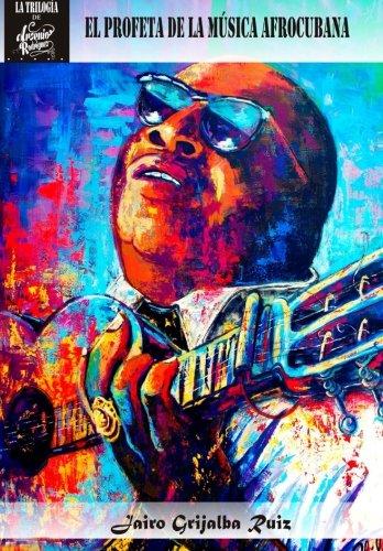 Arsenio Rodriguez: El Profeta De La Musica Afrocubana: Volume 1 (LA TRILOGIA DE ARSENIO RODRIGUEZ)