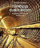 Image de Hamburgs dunkle Welten. Der geheimnisvolle Untergrund der Hansestadt (3., stark aktualisie