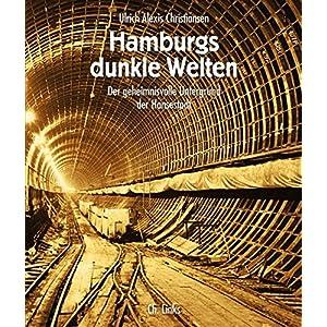 Hamburgs dunkle Welten. Der geheimnisvolle Untergrund der Hansestadt (3., stark aktualisie