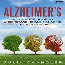 Alzheimer's: A Complete Guide to Understanding and Managing Alzheimer's Disease Audiobook by Julia Chandler Narrated by Chris Brinkley