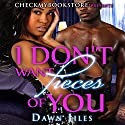 I Don't Want Pieces of You Audiobook by Dawn Jiles Narrated by Bianca Jones