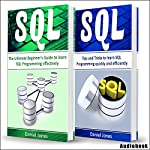 Sql: 2 Books in 1 - The Ultimate Beginner's Guide to Learn SQL Programming Effectively & Tips and Tricks to Learn SQL Programming   Daniel Jones