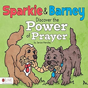 Sparkie and Barney Discover the Power of Prayer | [Janice Hensley]