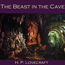 The Beast in the Cave (       UNABRIDGED) by H. P. Lovecraft Narrated by Cathy Dobson