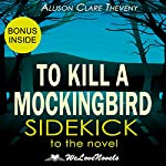 To Kill a Mockingbird: A Sidekick to the Harper Lee Novel | Allison Clare Theveny, WeLoveNovels