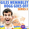 Giles Wemmbley Hogg Goes Off: Series 3  by Marcus Brigstocke Narrated by Marcus Brigstocke