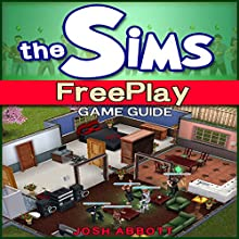 The Sims FreePlay Game Guide Audiobook by Josh Abbott Narrated by Mehdi Ali Kermally