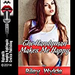 The Handyman Makes Me Happy: A MILF Stranger Sex Story   Riley Wylde