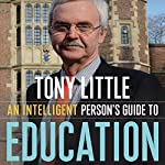 An Intelligent Person's Guide to Education | Tony Little