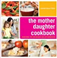 The Mother Daughter Cookbook: Recipes to Nourish Relationships