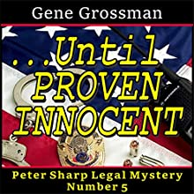...Until Proven Innocent: A Peter Sharp Legal Mystery | Livre audio Auteur(s) : Gene Grossman Narrateur(s) : Gene Grossman
