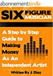 Six Figure Musician: A Step by Step G...