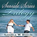 Seaside Series Trilogy: Romance Novellas Audiobook by Sandra W. Burch Narrated by Greta Gorsuch