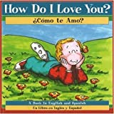 img - for How Do I Love You? / Como te amo? (English and Spanish Edition) book / textbook / text book