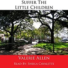 Suffer the Little Children (       UNABRIDGED) by Valerie Allen Narrated by Sheila Cavalette