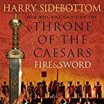 Fire and Sword: Throne of the Caesars, Book 3   Harry Sidebottom