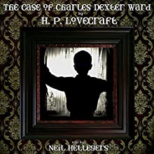 The Case of Charles Dexter Ward (       UNABRIDGED) by H. P. Lovecraft Narrated by Neil Hellegers