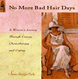 img - for No More Bad-Hair Days: A Woman's Journey Through Cancer, Chemotherapy and Coping book / textbook / text book