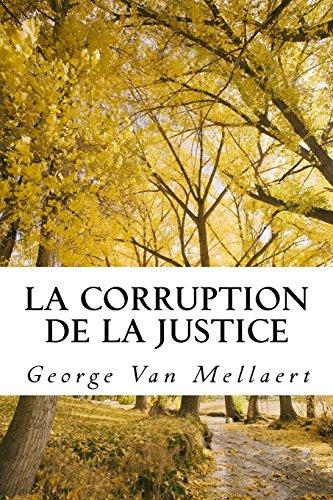 La Corruption de la Justice: Un avocat face au système. Mon histoire vraie. Comment ils ont détruit ma vie. Témoignage choc. Les dérives de la ... une décennie d'abus judiciaires racontés.