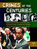img - for Crimes of the Centuries [3 volumes]: Notorious Crimes, Criminals, and Criminal Trials in American History book / textbook / text book