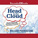 Head in the Cloud: Why Knowing Things Still Matters When Facts Are So Easy to Look Up | William Poundstone