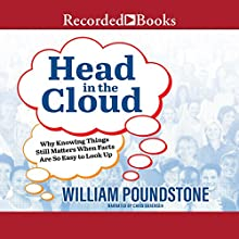 Head in the Cloud: Why Knowing Things Still Matters When Facts Are So Easy to Look Up Audiobook by William Poundstone Narrated by Chris Sorensen