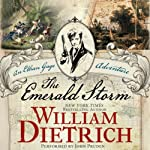 The Emerald Storm: An Ethan Gage Adventure, Book 5 (       UNABRIDGED) by William Dietrich Narrated by John Pruden