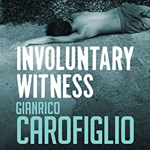 Involuntary Witness: Guido Guerrieri Series, Book 1 | [Gianrico Carofiglio]
