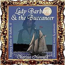 Lady Barbara & the Buccaneer: Regency Rakes & Rebels, Book 2 (       UNABRIDGED) by Charisse Howard Narrated by Stevie Zimmerman