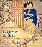 echange, troc Ferdinand Bertholet - Les Jardins du plaisir : Erotisme et art dans la Chine ancienne