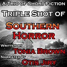 Triple Shot of Southern Horror Audiobook by Tonia Brown Narrated by Otis Jiry