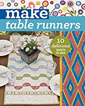MAKE TABLE RUNNERS: 10 DELICIOUS QUILTS TO SEW (MAKE SERIES)  FROM C&T PUBLISHING