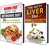 Ketogenic and Fatty Liver Diet Box Set: Natural Way to Detox, Cleanse and Burn Fat with Delicious Recipes (Diet Plan Guide)