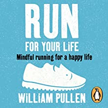 Run for Your Life: Mindful Running for a Happy Life | Livre audio Auteur(s) : William Pullen Narrateur(s) : Roy McMillan