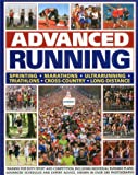 Advanced Running: How to train for both sport and competition running, including individual preparation plans, advanced schedules and expert advice on every aspect, all shown in over 280 photographs