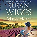 Map of the Heart: A Novel Audiobook by Susan Wiggs Narrated by To Be Announced