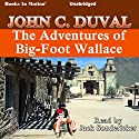 The Adventures of Big-Foot Wallace (       UNABRIDGED) by John C. Duval Narrated by Jack Sondericker
