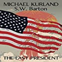 The Last President: A Novel of an Alternative America (       UNABRIDGED) by Michael Kurland, S. W. Barton Narrated by Bryan Reid