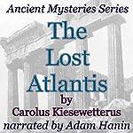 The Lost Atlantis: Ancient Mysteries Series | Carolus Kiesewetterus