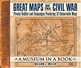 William J Miller Great Maps of the Civil War: Pivotal Battles and Campaigns Featuring 32 Removable Maps (Museum in a Book)